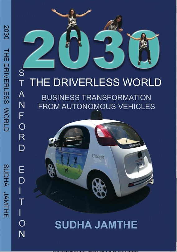 2030 The Driverless World: Business Disruptions from Autonomous Vehicles By Sudha Jamthe